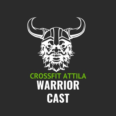 Warrior Cast : The CrossFit Attila Podcast