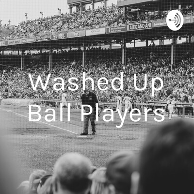 Washed Up Ball Players
