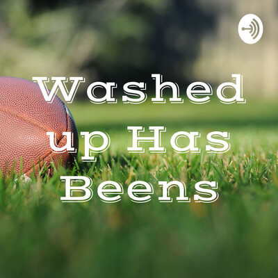 Washed up Has Beens