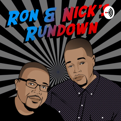 Ron and Nick's Rundown