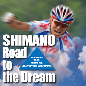 Shimano Road To The Dream