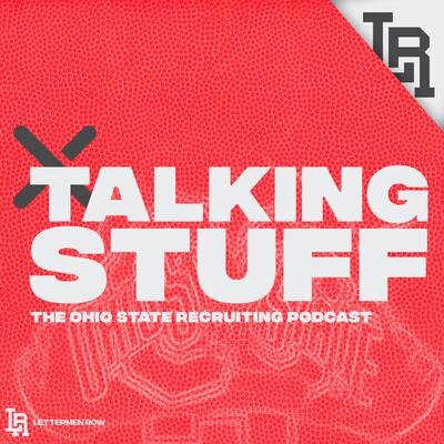 Talking Stuff: Ohio State Recruiting Podcast