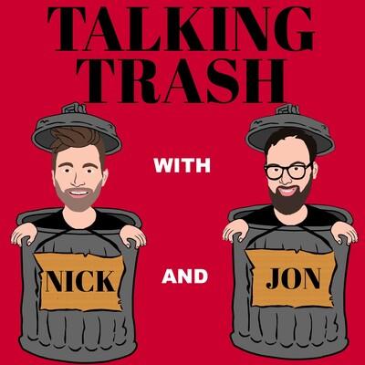 Talking Trash with Nick and Jon