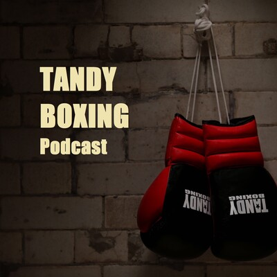 Tandy Boxing Podcast