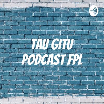 Tau Gitu Podcast FPL