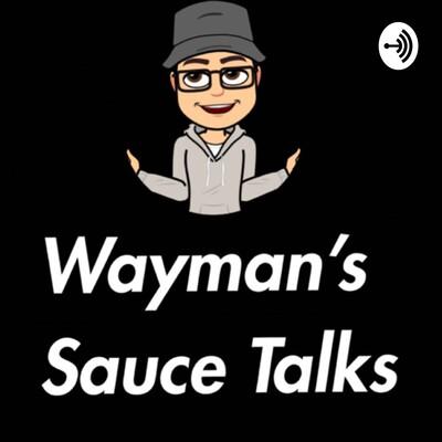 Wayman's Sauce Talks