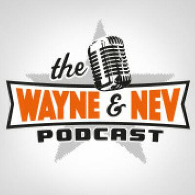 Wayne and Nev Podcast