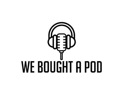 We Bought a Pod