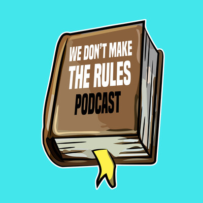 We Don't Make The Rules Podcast