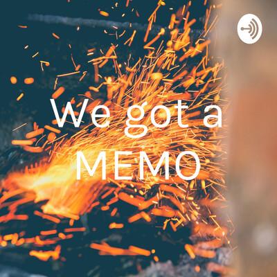 We got a MEMO