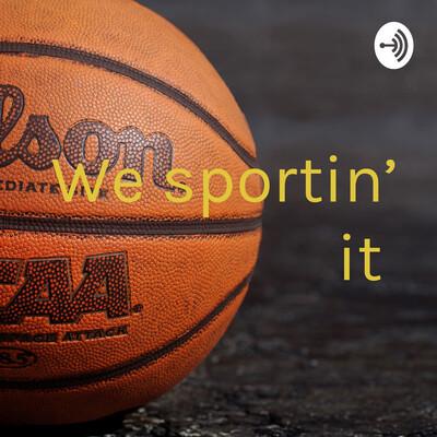 We sportin' it