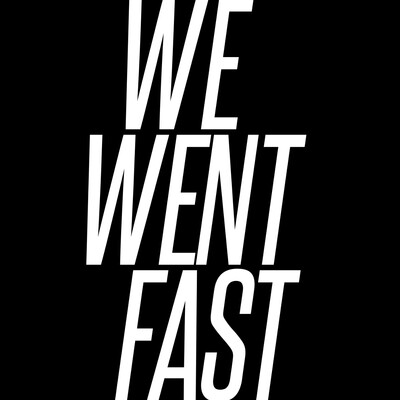 We Went Fast