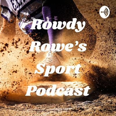 Rowdy Rowe's Sport Podcast