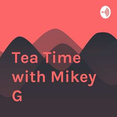 Tea Time with Mikey G