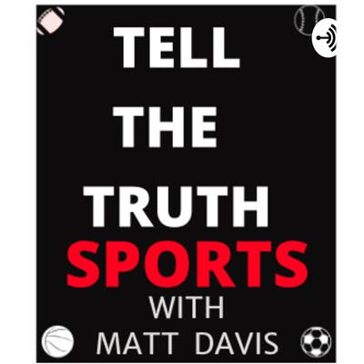 Tell The Truth Sports With Matt Davis
