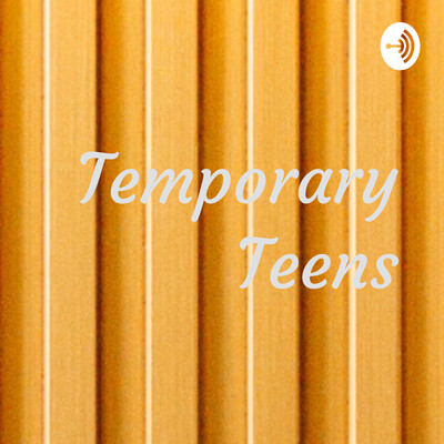 Temporary Teens