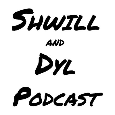 Shwill and Dyl Pod