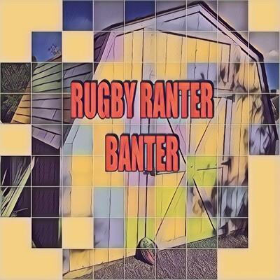 Rugby Ranter Banter