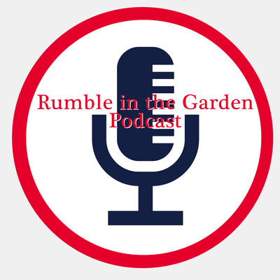 Rumble in the Garden podcast