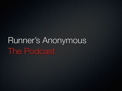 Runner's Anonymous...The Podcast
