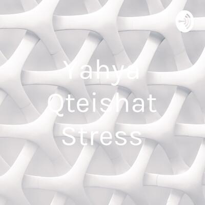Yahya Qteishat Stress