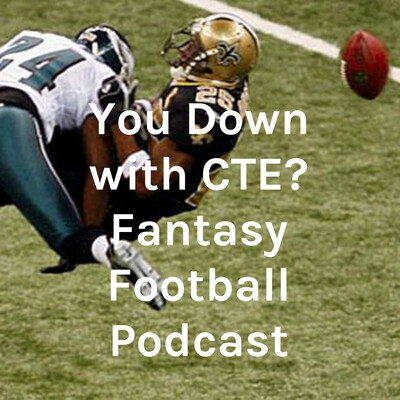 You Down with CTE? Fantasy Football Podcast