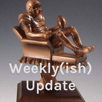 Weekly(ish) Update