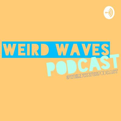 Weird Waves Podcast