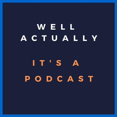 Well, Actually. It's a Podcast.