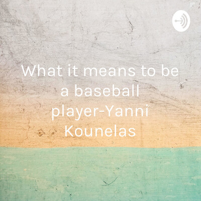 What it means to be a baseball player-Yanni Kounelas