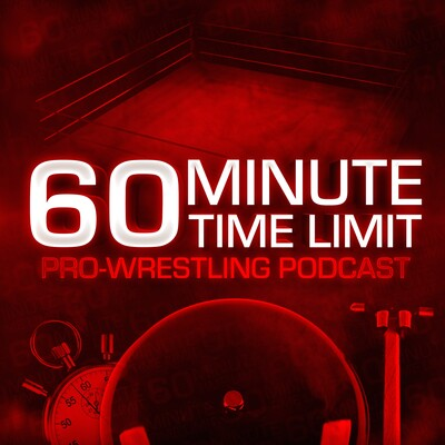 Sixty Minute Time Limit Pro Wrestling Podcast
