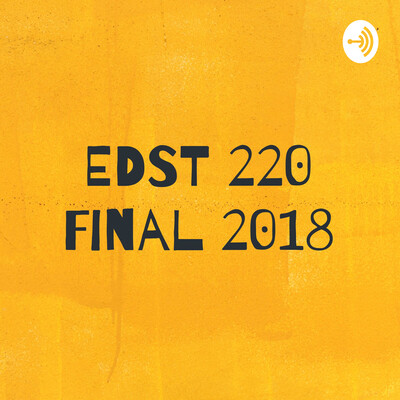 EDST 220 Final 2018