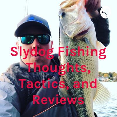 Slydog Fishing Thoughts, Tactics, and Reviews