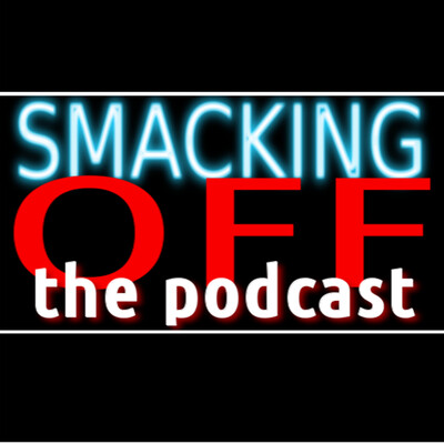 Smacking Off The Podcast