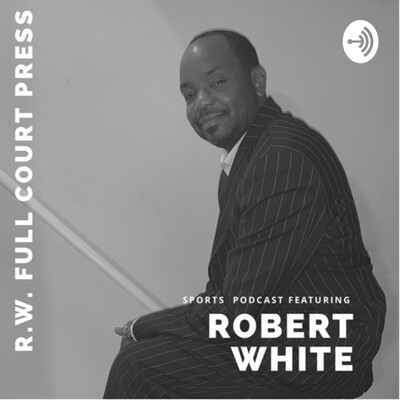 RW Full Court Press Podcast By Robert White