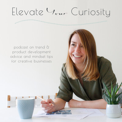 Elevate Your Curiosity podcast - trend forecasting, product development and reducing anxiety for creative businesses