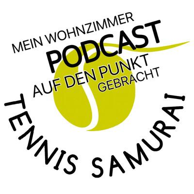Tennis Samurai Wohnzimmer Podcast - auf den Punkt gebracht