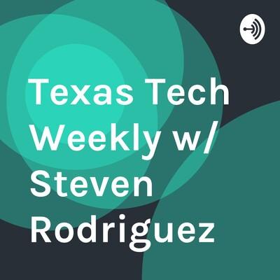 Texas Tech Weekly w/ Steven Rodriguez