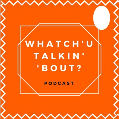 What'chu 'Talkin 'Bout