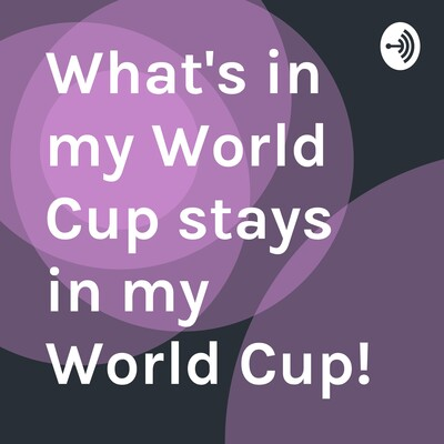 What's in my World Cup stays in my World Cup!