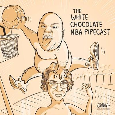 White Chocolate NBA Pipecast