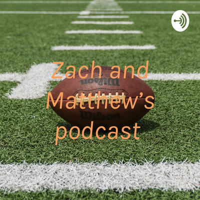 Zach and Matthew's podcast