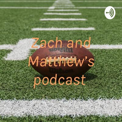 Zach and Matthew's podcast