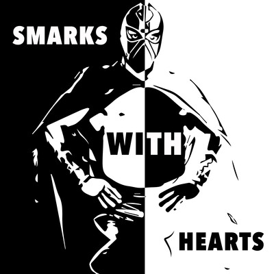 Smarks With Hearts | WWE & Professional Wrestling Podcast