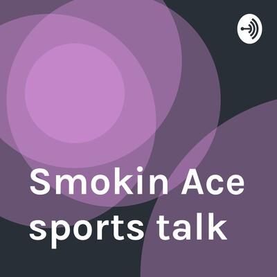Smokin Ace sports talk