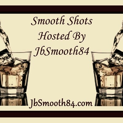 Smooth Shots Hosted by JbSmooth84