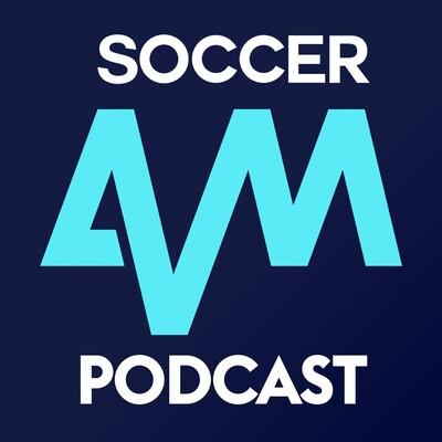 Soccer AM Podcast