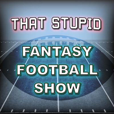 That Stupid Fantasy Football Show