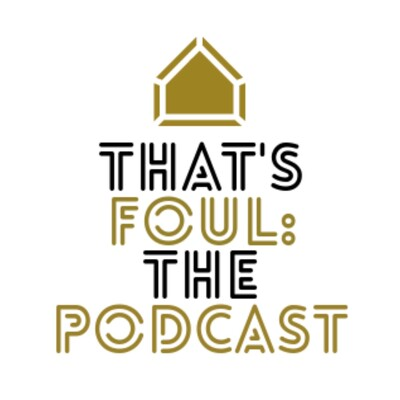 That's Foul: the Podcast