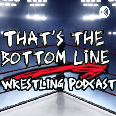 That's The Bottom Line Wrestling Podcast